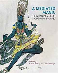 A Mediated Magic: The Indian Presence in Modernism 1880–1930
