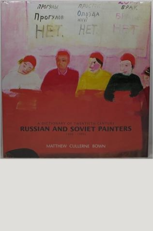 A Dictionary of Twentieth Century Russian and Soviet Painters