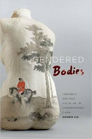 Gendered Bodies: Toward a Women's Visual Art in Contemporary China