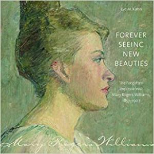 Forever Seeing New Beauties : The Forgotten Impressionist Mary Rogers Williams, 18571907