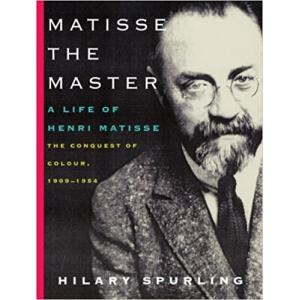 Matisse the Master: A Life of Henri Matisse: The Conquest of Colour
