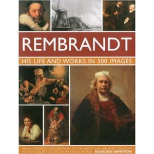 Rembrandt: His Life & Works in 500 Images